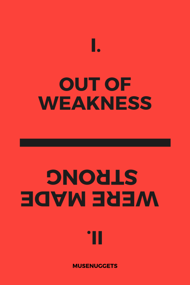 OUT OF WEAKNESS